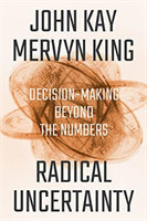 Radical Uncertainty - Decision-Making Beyond the Numbers