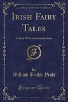 Irish Fairy Tales Edited with an Introduction (Classic Reprint)