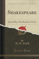 Shakespeare Selected Plays; The Merchant of Venice (Classic Reprint)