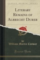 Literary Remains of Albrecht Durer (Classic Reprint)