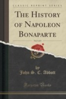 History of Napoleon Bonaparte, Vol. 3 of 4 (Classic Reprint)