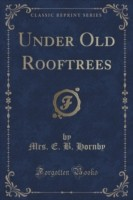 Under Old Rooftrees (Classic Reprint)
