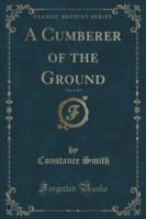 Cumberer of the Ground, Vol. 3 of 3 (Classic Reprint)