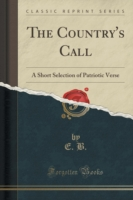 The Country's Call A Short Selection of Patriotic Verse (Classic Reprint)