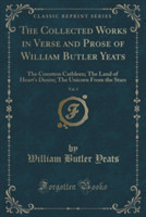 The Collected Works in Verse and Prose of William Butler Yeats, Vol. 3 The Countess Cathleen; The Land of Heart's Desire; The Unicorn from the Stars (Classic Reprint)