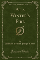 At a Winter's Fire (Classic Reprint)