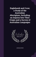 Eaglehawk and Crow; A Study of the Australian Aborigines, Including an Inquiry Into Their Origin and a Survey of Australian Languages