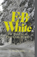 E. B. White The Essayist as First-Class Writer