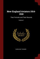 New England Aviators 1914-1918 Their Portraits and Their Records; Volume 1