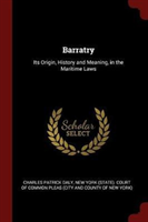 Barratry Its Origin, History and Meaning, in the Maritime Laws