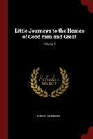 Little Journeys to the Homes of Good Men and Great; Volume 1