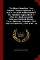 The Tilson Genealogy, from Edmond Tilson at Plymouth, N.E., 1638 to 1911; With Brief Sketches of the Family in England Back to 1066. Also Brief Account to Waterman, Murdock, Bartlett, Turner, Winslow, Sturtevant, Keith and Parris Families, Allied with the