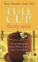 Full Cup, Thirsty Spirit Nourishing the Soul When Life's Just Too Much