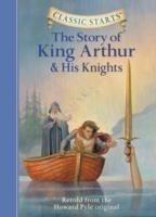 Classic Starts� : The Story of King Arthur & His Knights Retold from the Howard Pyle Original