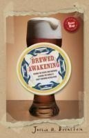 Brewed Awakening Behind the Beers and Brewers Leading the World's Craft Brewing Revolution