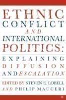 Ethnic Conflict and International Politics: Explaining Diffusion and Escalation