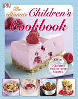 The Ultimate Children's Cookbook Over 150 Delicious Step-by-Step Recipes