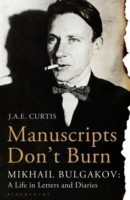 Manuscripts Don't Burn Mikhail Bulgakov: a Life in Letters and Diaries