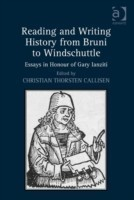 Reading and Writing History from Bruni to Windschuttle Essays in Honour of Gary Ianziti