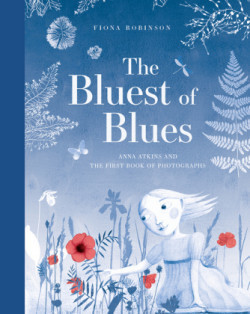 The Bluest of Blues: Anna Atkins and the First Book of Photograph