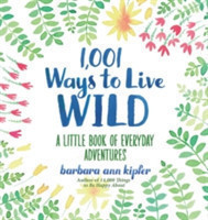 1,001 Ways to Live Wild A Little Book of Everyday Advenures