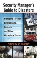 Security Manager's Guide to Disasters Managing Through Emergencies, Violence, and Other Workplace Threats