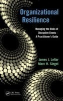 Organizational Resilience Managing the Risks of Disruptive Events - A Practitioner's Guide
