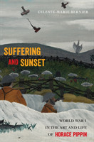 Suffering and Sunset World War I in the Art and Life of Horace Pippin