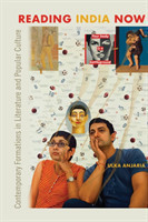 Reading India Now Contemporary Formations in Literature and Popular Culture