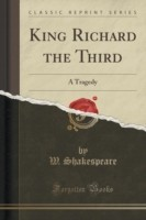 King Richard the Third A Tragedy (Classic Reprint)