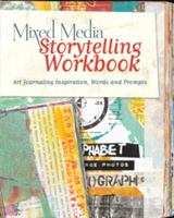 Mixed Media Storytelling Workbook Art Journaling Inspiration, Words and Prompts