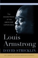 Louis Armstrong The Soundtrack of the American Experience