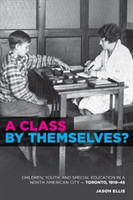 A Class by Themselves? The Origins of Special Education in Toronto and Beyond