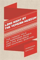 Long Night at the Vepsian Museum The Forest Folk of Northern Russia and the Struggle for Cultural Survival