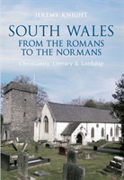 South Wales From the Romans to the Normans