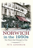 Norwich in the 1950s Ten Years That Changed a City