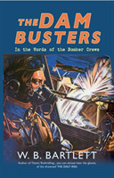 The Dam Busters In the Words of the Bomber Crews
