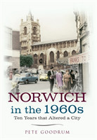 Norwich in the 1960s Ten Years That Altered a City