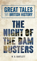 Great Tales from British History: The Night of the Dam Busters