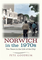 Norwich in the 1970s Ten Years in the Life of a City