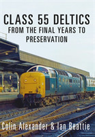 Class 55 Deltics From the Final Years to Preservation