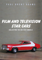 Film and Television Star Cars Collecting the Die-cast Models
