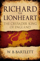 Richard the Lionheart The Crusader King of England