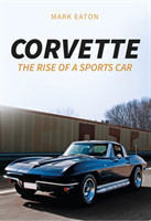 Corvette The Rise of a Sports Car