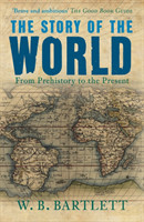 The Story of the World From Prehistory to the Present