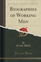 Biographies of Working Men (Classic Reprint)
