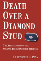 Death Over a Diamond Stud The Assassination of the Orleans Parish District Attorney
