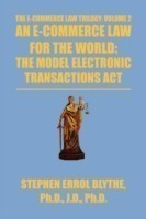 An E-Commerce Law for the World The Model Electronic Transactions ACT: The Model Electronic Transactions ACT