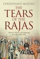 The Tears of the Rajas Mutiny, Money and Marriage in India 1805-1905