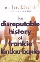 The Disreputable History of Frankie Landau-Banks From the author of the unforgettable bestseller WE WERE LIARS